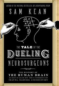 The Tale of the Dueling Neurosurgeons: The History of the Human Brain as Revealed by True Stories of Trauma