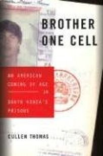 Brother One Cell: An American Coming of Age in South Koreas Prisons