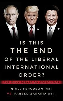 Is This the End of the Liberal International Order? Niall Ferguson vs. Fareed Zakaria