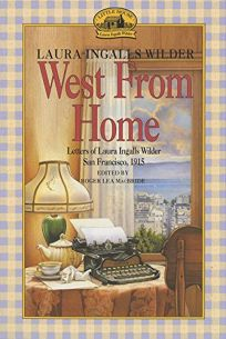 West from Home: Letters of Laura Ingalls Wilder