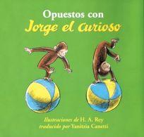 Opuestos Con Jorge el Curioso = Opposites with Curious George