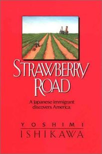 Strawberry Road: A Japenese Immigrant Discovers America.