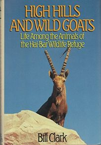 High Hills and Wild Goats: Life Among the Animals of the Hai-Bar Wildlife Refuge