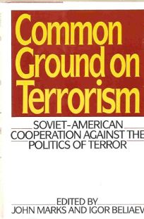 Common Ground on Terrorism: Soviet-American Cooperation Against the Politics of Terror
