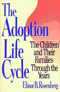 The Adoption Life Cycle: The Children and Their Families Through the Years