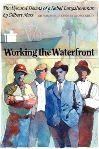 Working the Waterfront: The Ups and Downs of a Rebel Longshoreman