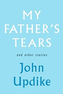 My Fathers Tears and Other Stories