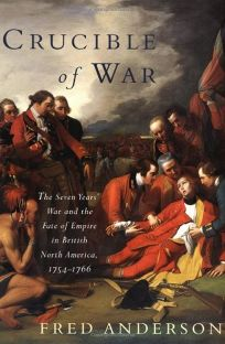 The Crucible of War: The Seven Years War and the Fate of Empire in British North America