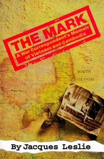 The Mark: A War Correspondents Memoir of Vietnam and Cambodia