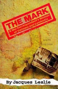 The Mark: A War Correspondents Memoir of Vietnam and Cambodia