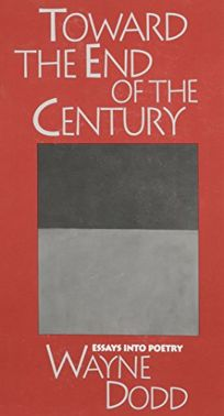 Toward the End of the Century: Essays Into Poetry