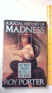 A Social History of Madness: The World Through the Eyes of the Insane