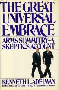 The Great Universal Embrace: Arms Summitry--A Skeptics Account
