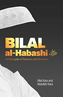 Bilal Al-Habashi: An Exemplar of Patience and Devotion