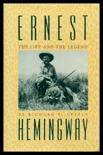 Ernest Hemingway: The Life and the Legend