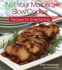 Not Your Mothers Slow Cooker Recipes for Entertaining