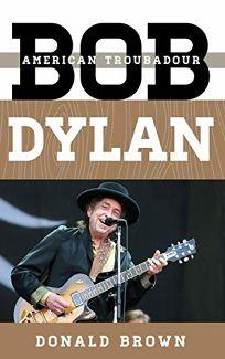 Bob Dylan: American Troubadour