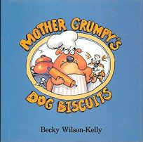 Mother Grumpys Dog Biscuits: A True Tail