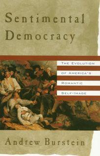 Sentimental Democracy: The Evolution of Americas Romantic Self-Image