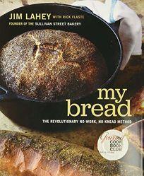 My Bread: The Revolutionary No-Work