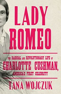 Lady Romeo: The Radical and Revolutionary Life of Charlotte Cushman
