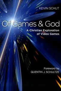 Of Games & God: A Christian Exploration of Video Games