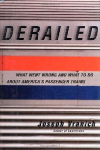 Derailed: What Went Wrong and What to Do about Americas Passenger Trains