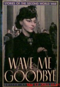 Wave Me Goodbye: 2stories of the Second World War