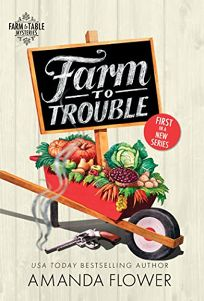 Farm to Trouble: A Farm to Table Mystery