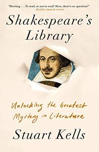 Nonfiction Book Review: Shakespeare's Library: Unlocking the Greatest Mystery in Literature by Stuart Kells. Counterpoint, $26 (336p) ISBN 978-1-64009-183-2