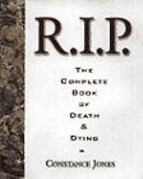 R.I.P.: The Complete Book of Death and Dying