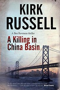 A Killing in China Basin: A Ben Raveneau Thriller