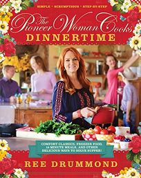 The Pioneer Woman Cooks: Dinnertime; Comfort Classics