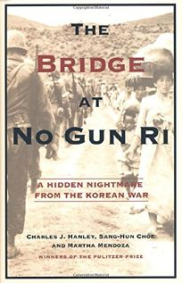 THE BRIDGE OF NO GUN RI: A Hidden Nightmare from the Korean War