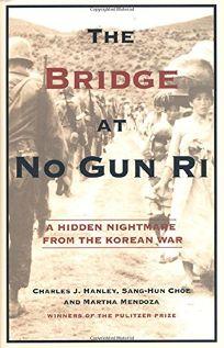 THE BRIDGE OF NO GUN RI: A Hidden Nightmare from the Korean War
