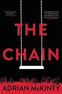 Mystery/Thriller Book Review: The Chain by Adrian McKinty. Mulholland, $28 (368p) ISBN 978-0-316-53126-9