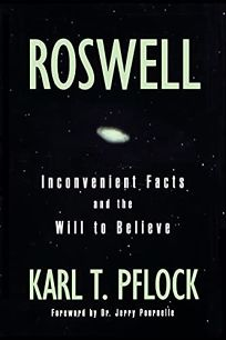 ROSWELL: Inconvenient Facts and the Will to Believe
