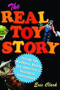 The Real Toy Story: Inside the Ruthless Battle for Americas Youngest Consumers