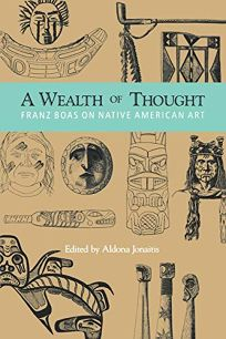 A Wealth of Thought: Franz Boas on Native American Art