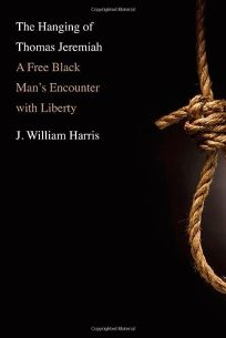The Hanging of Thomas Jeremiah: A Free Black Mans Encounter with Liberty