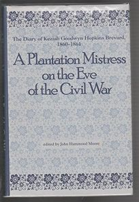 A Plantation Mistress on the Eve of the Civil War: The Diary of Keziah Goodwyn Hopkins Brevard