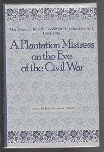 A Plantation Mistress on the Eve of the Civil War: The Diary of Keziah Goodwyn Hopkins Brevard