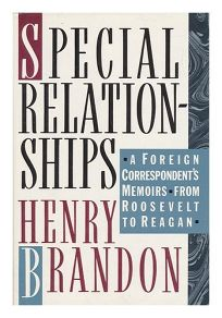 Special Relationships: A Foreign Correspondents Memoirs from Roosevelt to Reagan