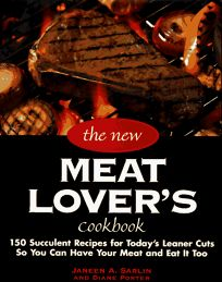 The New Meat Lovers Cookbook: 200 Traditional and Innovative Recipes for Todays Healthy Lifestyle