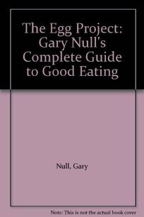 The Egg Project: Gary Nulls Complete Guide to Good Eating
