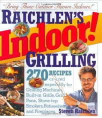 RAICHLENS INDOOR! GRILLING: 270 Recipes Just for Grill Pans