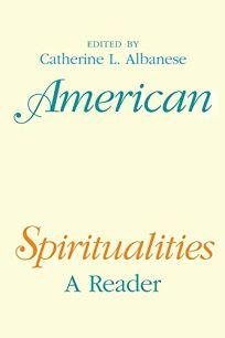 AMERICAN SPIRITUALITIES: A Reader