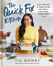 The Quick Fix Kitchen: Easy Recipes and Time-Saving Tips for a Healthier