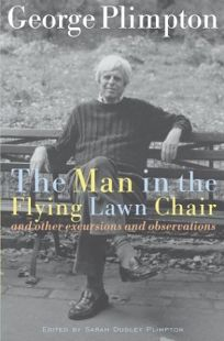 THE MAN IN THE FLYING LAWN CHAIR: And Other Excursions and Observations