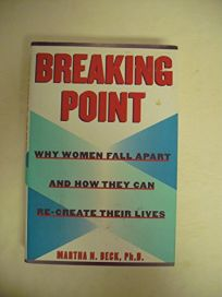 Breaking Point: Why Women Fall Apart & How They Can Re-Create Their Lives